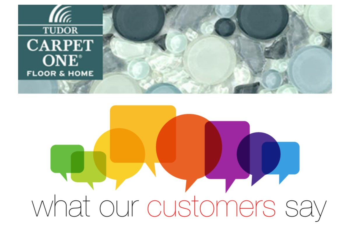 Rave reviews from Tudor Carpet One Floor & Home Customers